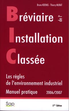 Couverture de l'ouvrage Bréviaire de l'installation classée. B.I.C. Les règles de l'environnement industriel. Manuel pratique 2006/2007
