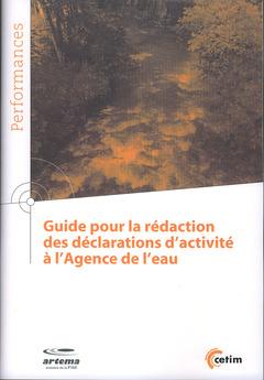 Couverture de l'ouvrage Guide pour la rédaction des déclarations d'activité à l'Agence de l'eau