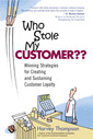 Couverture de l'ouvrage Who stole my customer?? winning strategies for creating and sustaining customer loyalty