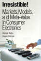 Couverture de l'ouvrage Irresistible! markets, models, and meta-value in consumer electronics