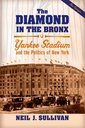 Couverture de l'ouvrage The diamond in the bronx yankee stadium and the politics of new york