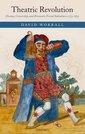 Couverture de l'ouvrage Theatric revolution drama, censorship, and romantic period subcultures 1773-1832