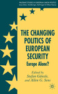 Couverture de l'ouvrage The changing politics of European security : Europe alone?