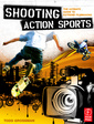 Couverture de l'ouvrage Shooting action sports: the ultimate guide to extreme filmmaking
