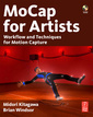 Couverture de l'ouvrage MoCap for artists: workflow and techniques for motion capture with CD-ROM