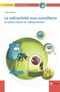 Couverture de l'ouvrage La radioactivité sous surveillance et autres notions de radioprotection