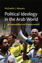 Couverture de l'ouvrage Political Ideology in the Arab World: Accommodation and Transformation (Cambridge Middle East Studies)