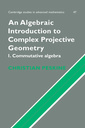 Couverture de l'ouvrage An Algebraic Introduction to Complex Projective Geometry : 1. Commutative algebra (Cambridge Studies in Advanced Mathematics, 47)