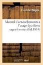 Couverture de l'ouvrage Manuel d'accouchements à l'usage des élèves sages-femmes, par F. C. Naegele