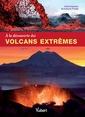 Couverture de l'ouvrage A la découverte des volcans extrêmes