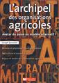 Couverture de l'ouvrage L'archipel des organisations agricoles