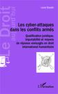 Couverture de l'ouvrage Les cyber-attaques dans les conflits armés