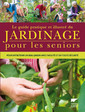 Couverture de l'ouvrage Le guide pratique et illustré du jardinage pour les seniors