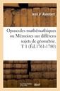 Couverture de l'ouvrage Opuscules mathemathiques ou memoires sur differens sujets de geometrie. t 1 (ed.1761-1780)