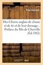 Couverture de l'ouvrage Des chiens anglais de chasse et de tir et de leur dressage. preface du mis de cherville (ed.1882)