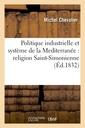 Couverture de l'ouvrage Politique industrielle et systeme de la mediterranee : religion saint-simonienne
