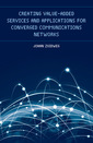 Couverture de l'ouvrage Creating Value-Added Services and Applications for Converged Communications Networks