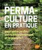 Couverture de l'ouvrage La permaculture en pratique pour votre jardin, votre environnement et la planète!