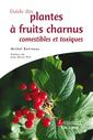 Couverture de l'ouvrage Guide des plantes à fruits charnus comestibles et toxiques