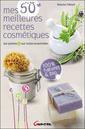 Couverture de l'ouvrage Mes 50 meilleures recettes cosmétiques aux plantes et aux huiles essentielles