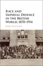 Couverture de l'ouvrage Race and Imperial Defence in the British World, 1870-1914