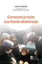 Couverture de l'ouvrage Comment je traite une fistule obstétricale