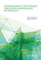 Couverture de l'ouvrage Expressions et pratiques créatives numériques en réseaux