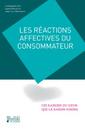 Couverture de l'ouvrage Les réactions affectives du consommateur : ces raisons du cœur que la raison ignore
