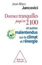 Couverture de l'ouvrage Dormez tranquilles jusqu'en 2100 et autres malentendus sur le climat et l'énergie