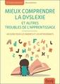 Couverture de l'ouvrage Mieux comprendre la dyslexie et autres troubles de l'apprentissage