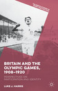 Couverture de l'ouvrage Britain and the Olympic Games, 1908-1920