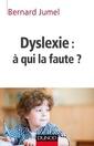 Couverture de l'ouvrage Dyslexie : à qui la faute ?