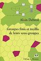 Couverture de l'ouvrage Groupes finis et treillis de leurs sous-groupes