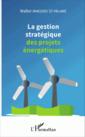 Couverture de l'ouvrage Gestion stratégique des projets énergétiques