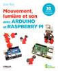 Couverture de l'ouvrage Mouvement lumière et son avec Arduino et Raspberry PI
