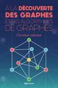 Couverture de l'ouvrage A la découverte des graphes et des algorithmes de graphes
