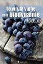 Couverture de l'ouvrage Le vin, la vigne et la biodynamie