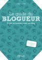 Couverture de l'ouvrage Le guide du blogueur
