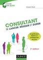 Couverture de l'ouvrage Consultant : se lancer, réussir et durer (2° Éd.)