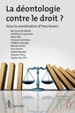 Couverture de l'ouvrage La déontologie contre le droit ?