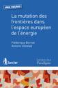 Couverture de l'ouvrage La mutation des frontières dans l'espace européen de l'énergie