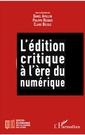 Couverture de l'ouvrage L'édition critique à l'ère numérique