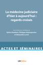 Couverture de l'ouvrage La médecine judiciaire d'hier à aujourd'hui : regards croisés