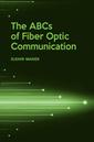 Couverture de l'ouvrage The ABCs of Fiber Optic Communication