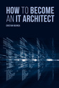 Couverture de l'ouvrage How to Become an IT Architect