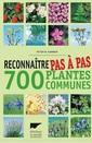 Couverture de l'ouvrage Reconnaître pas à pas 700 plantes communes