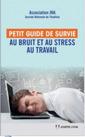 Couverture de l'ouvrage Petit guide de survie au bruit et au stress au travail