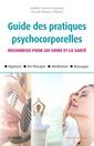 Couverture de l'ouvrage Guide des pratiques psychocorporelles