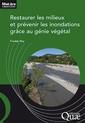 Couverture de l'ouvrage Restaurer les milieux et prévenir les inondations grâce au génie végétal