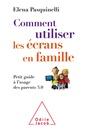 Couverture de l'ouvrage Comment utiliser les écrans en famille